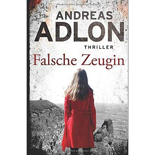 Andreas Adlon - Falsche Zeugin: Thriller - Preis vom 11.06.2021 04:46:58 h