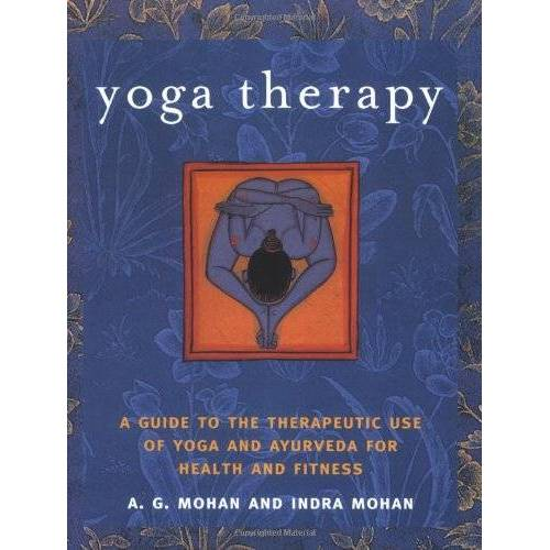 Mohan, A. G. - Yoga Therapy: A Guide to the Therapeutic Use of Yoga and Ayurveda for Health and Fitness - Preis vom 15.10.2021 04:56:39 h
