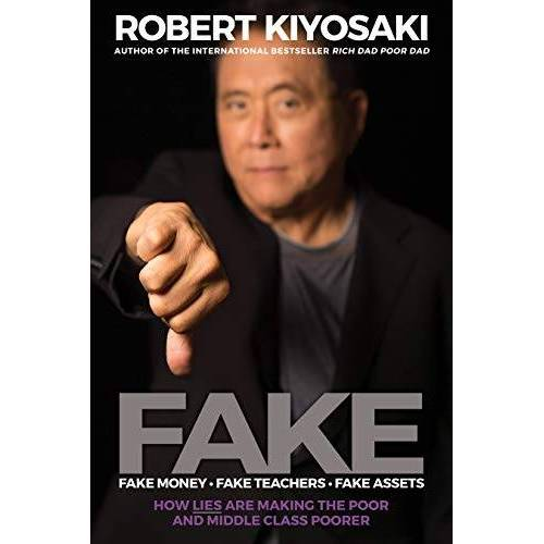 Kiyosaki, Robert T. - Fake: Fake Money, Fake Teachers, Fake Assets: How Lies Are Making the Poor and Middle Class Poorer - Preis vom 20.06.2021 04:47:58 h