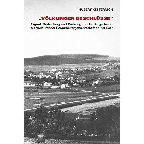 Hubert Kesternich - Völklinger Beschlüsse: Signal, Bedeutung und Wirkung für die Bergarbeiter als Vorläufer der Bergarbeitergewerkschaft an der Saar - Preis vom 18.06.2021 04:47:54 h
