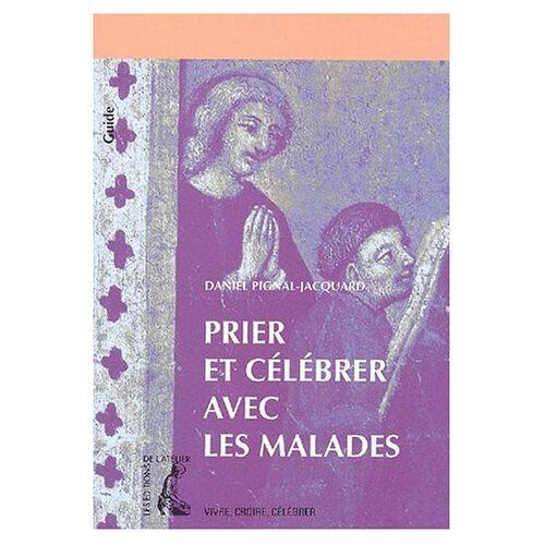 Daniel Pignal-Jacquard - PRIER ET CELEBRER AVEC LES MALADES GUIDE (VIVRE, CROIRE, CELEBRER) - Preis vom 01.08.2021 04:46:09 h