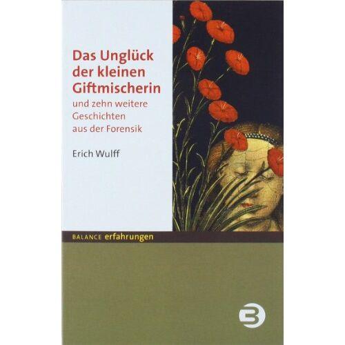 Erich Wulff - Das Unglück der kleinen Giftmischerin. Und zehn weitere Geschichten aus der Forensik - Preis vom 01.08.2021 04:46:09 h