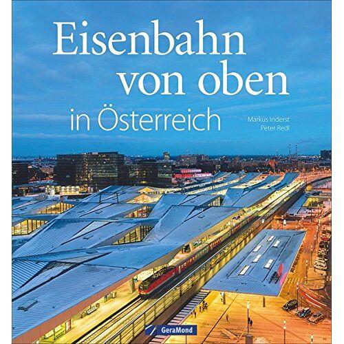 Markus Inderst - Eisenbahn von oben in Österreich - Preis vom 23.07.2021 04:48:01 h