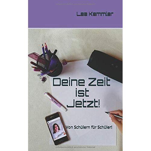 Kemmler, Lea Anabel - Deine Zeit ist Jetzt!: Von Schülern für Schüler! - Preis vom 13.06.2021 04:45:58 h