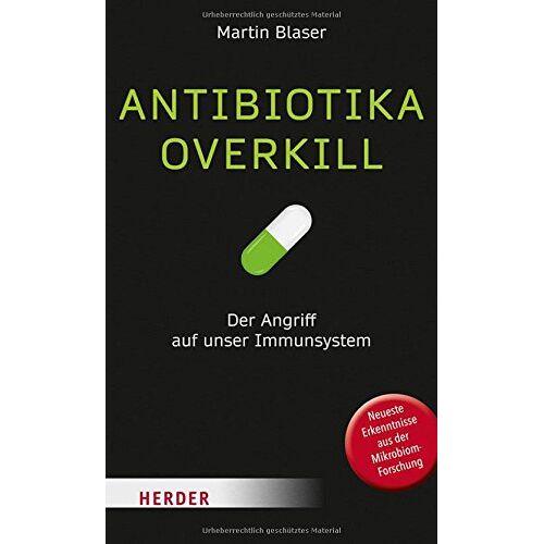 Martin Blaser - Antibiotika-Overkill: So entstehen die modernen Seuchen - Preis vom 17.09.2021 04:57:06 h