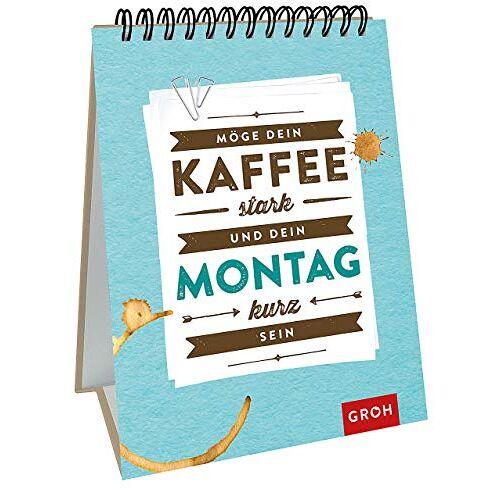 Groh Redaktionsteam - Möge dein Kaffee stark und dein Montag kurz sein - Preis vom 12.06.2021 04:48:00 h