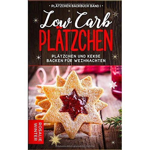 Rosalie Winter - Low Carb Plätzchen: Plätzchen und Kekse backen für Weihnachten (Plätzchen Backbuch, Band 1) - Preis vom 17.06.2021 04:48:08 h