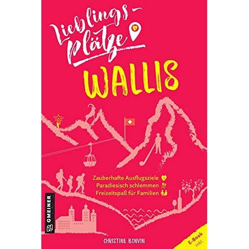 Christine Bonvin - Lieblingsplätze Wallis (Lieblingsplätze im GMEINER-Verlag) - Preis vom 14.10.2021 04:57:22 h