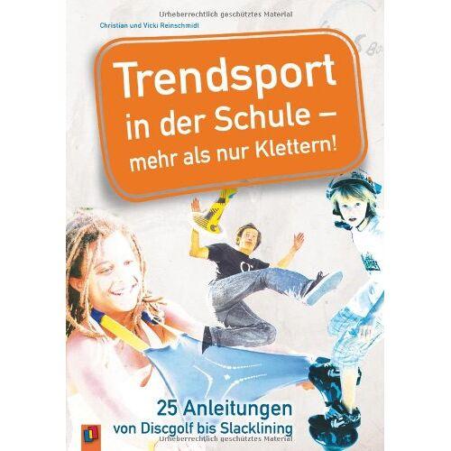 Christian Reinschmidt - Trendsport in der Schule - mehr als nur Klettern!: 25 Anleitungen von Discgolf bis Slacklining - Preis vom 09.06.2021 04:47:15 h