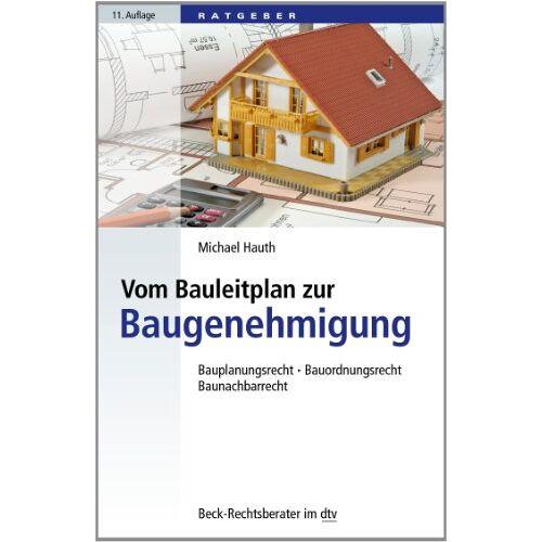 Michael Hauth - Vom Bauleitplan zur Baugenehmigung: Bauplanungsrecht, Bauordnungsrecht, Baunachbarrecht - Preis vom 11.06.2021 04:46:58 h