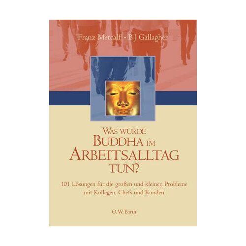 Franz Metcalf - Was würde Buddha im Arbeitsalltag tun? - Preis vom 12.06.2021 04:48:00 h