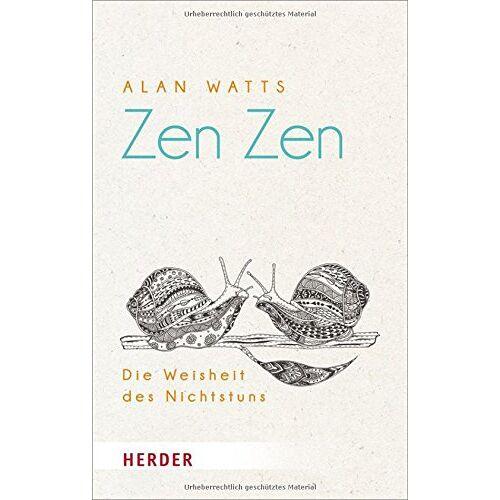 Alan Watts - Zen Zen: Die Weisheit des Nichtstuns (HERDER spektrum) - Preis vom 14.06.2021 04:47:09 h