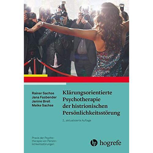 Rainer Sachse - Klärungsorientierte Psychotherapie der histrionischen Persönlichkeitsstörung (Praxis der Psychotherapie von Persönlichkeitsstörungen) - Preis vom 19.06.2021 04:48:54 h
