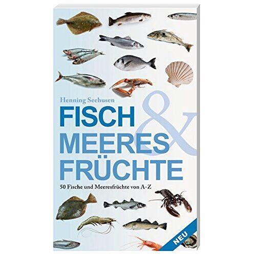 Henning Seehusen - Fisch und Meeresfrüchte: 50 Fische und Meeresfrüchte von A bis Z - Preis vom 30.07.2021 04:46:10 h