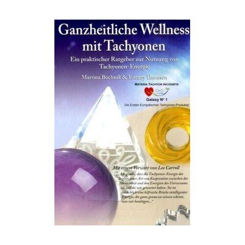 Martina Bochnik - Ganzheitliche Wellness mit Tachyonen: Ein praktischer Ratgeber zur Nutzung von Tachyonen-Energie mit praktischen Anleitungen - Preis vom 22.06.2021 04:48:15 h