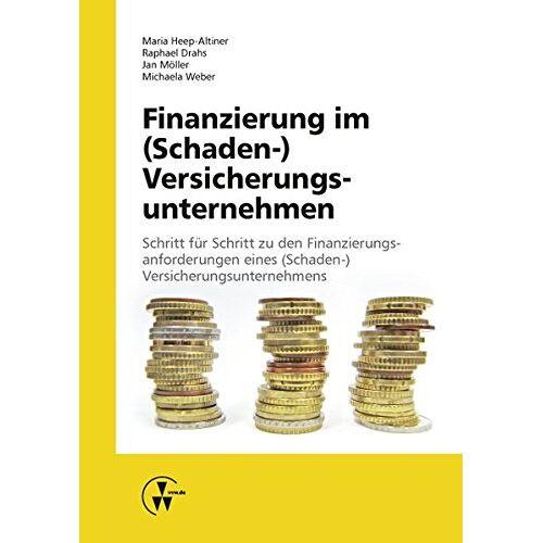 Maria Heep-Altiner - Finanzierung im (Schaden-) Versicherungsunternehmen: Schritt für Schritt zu den Finanzierungsanforderungen eines (Schaden-) Versicherungsunternehmens - Preis vom 22.06.2021 04:48:15 h