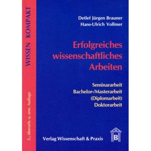 Brauner, Detlef Jürgen - Erfolgreiches wissenschaftliches Arbeiten: Seminararbeit - Bachelor-/Masterarbeit (Diplomarbeit) - Doktorarbeit - Preis vom 21.06.2021 04:48:19 h