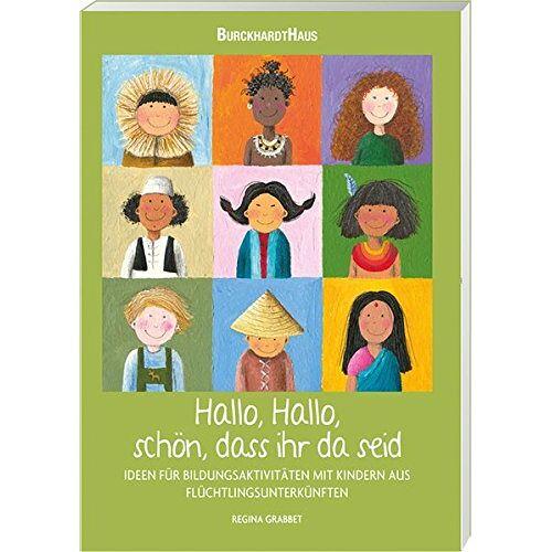 Regina Grabbet - Hallo, Hallo, schön, dass Ihr da seid: Ideen für Bildungsaktivitäten mit Kindern aus Flüchtlingsunterkünften - Preis vom 20.06.2021 04:47:58 h