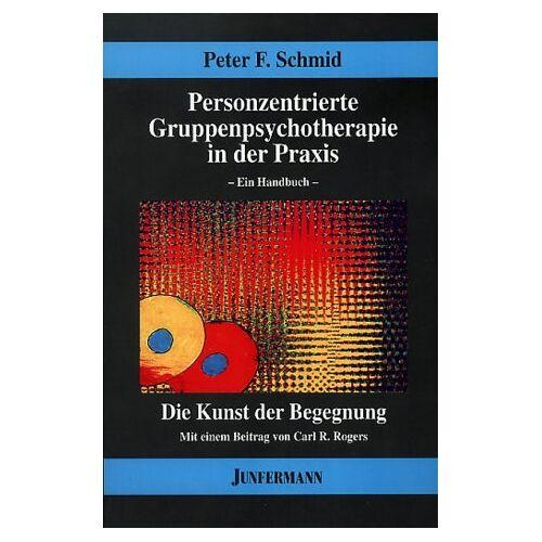 Schmid, Peter F. - Personzentrierte Gruppenpsychotherapie in der Praxis - Preis vom 09.09.2021 04:54:33 h