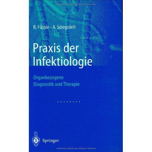 R. Füssle - Praxis der Infektiologie: Organbezogene Diagnostik und Therapie - Preis vom 30.07.2021 04:46:10 h