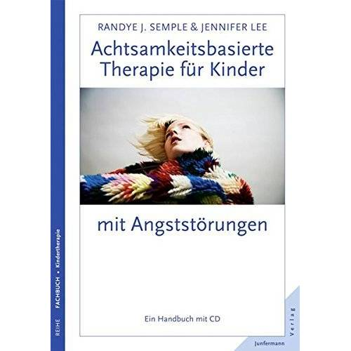 Semple, Randye J. - Achtsamkeitsbasierte Therapie für Kinder mit Angststörungen: Ein Handbuch mit CD - Preis vom 01.08.2021 04:46:09 h