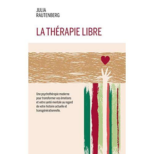 Julia Rautenberg - La thérapie libre: La Thérapie de LIBération et Résilience Emotionnelle - Preis vom 15.10.2021 04:56:39 h