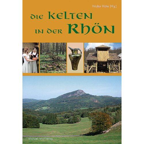 Walter Höhn - Die Kelten in der Rhön. Von der Milseburg zum Keltendorf - Preis vom 20.06.2021 04:47:58 h