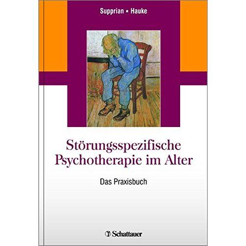 Tillmann Supprian - Störungsspezifische Psychotherapie im Alter: Das Praxisbuch - Preis vom 16.06.2021 04:47:02 h