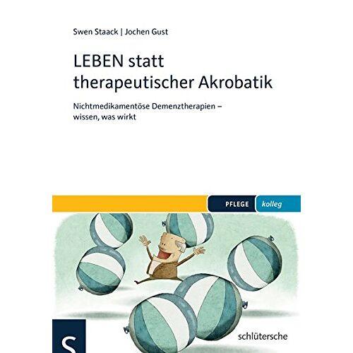Swen Staack - LEBEN statt therapeutischer Akrobatik: Nichtmedikamentöse Demenztherapien - wissen, was wirkt - Preis vom 01.08.2021 04:46:09 h