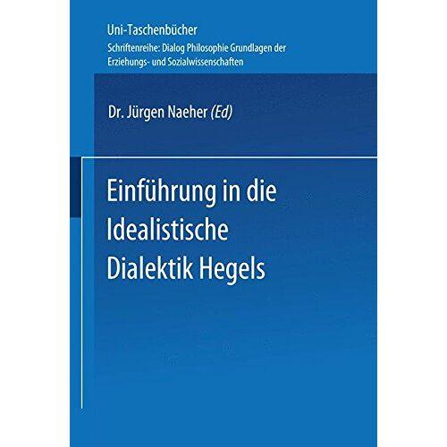 Jürgen Naeher - Einführung in die Idealistische Dialektik Hegels: Lehr-/Lerntext (Universitätstaschenbücher) - Preis vom 16.10.2021 04:56:05 h
