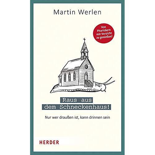 Martin Werlen - Raus aus dem Schneckenhaus!: Nur wer draußen ist, kann drinnen sein - Preis vom 16.06.2021 04:47:02 h