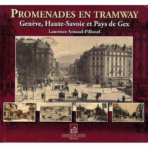 ARNAUD-PILLONEL - PROMENADES EN TRAMWAY, GENEVE, HAUTE SAVOIE,PAYS DE GEX (MEMOIRE) - Preis vom 22.07.2021 04:48:11 h
