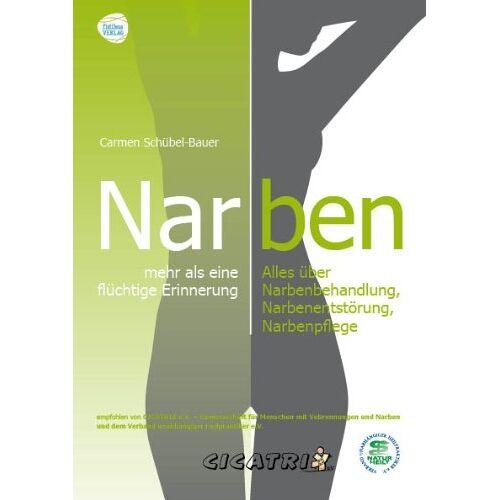 Carmen Schübel-Bauer - Narben - mehr als eine flüchtige Erinnerung: Alles über Narbenbehandlung, Narbenentstörung, Narbenpflege - Preis vom 10.10.2021 04:54:13 h