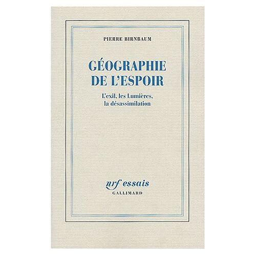 Pierre Birnbaum - Géographie de l'espoir : L'exil, les Lumières, la désassimilation - Preis vom 12.06.2021 04:48:00 h