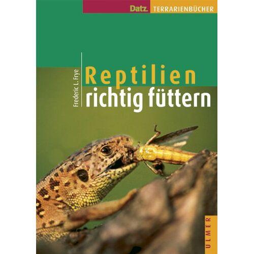Frye, Frederic L. - Reptilien richtig füttern - Preis vom 13.06.2021 04:45:58 h