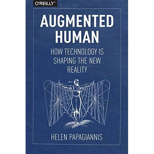Helen Papagiannis - Augmented Human: How Technology Is Shaping the New Reality - Preis vom 21.06.2021 04:48:19 h