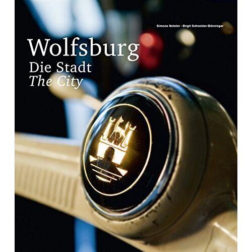 Simone Neteler - Wolfsburg: Die Stadt: Wolfsburg: The City - Preis vom 09.06.2021 04:47:15 h