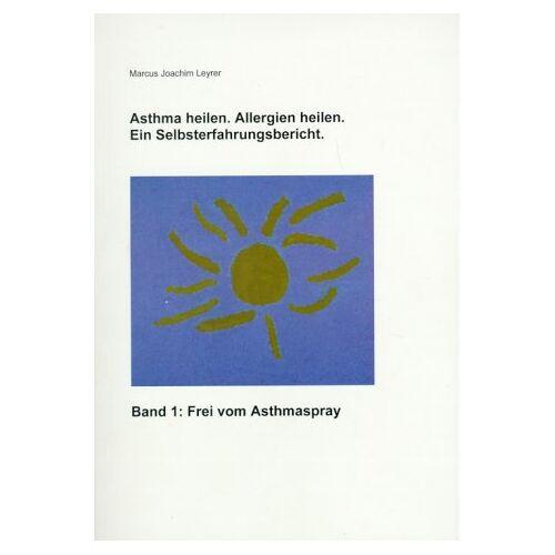 Leyrer, Marcus Joachim - Asthma heilen. Allergien heilen 1. Frei von Asthmaspray. Ein Selbsterfahrungsbericht - Preis vom 11.06.2021 04:46:58 h