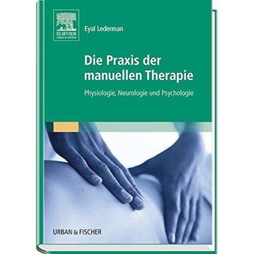 Eyal Lederman - Die Praxis der manuellen Therapie: Physiologie, Neurologie und Psychologie - Preis vom 19.06.2021 04:48:54 h