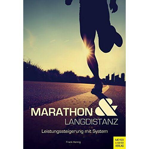 Frank Hennig - Marathon und Langdistanz: Leistungssteigerung mit System - Preis vom 09.06.2021 04:47:15 h