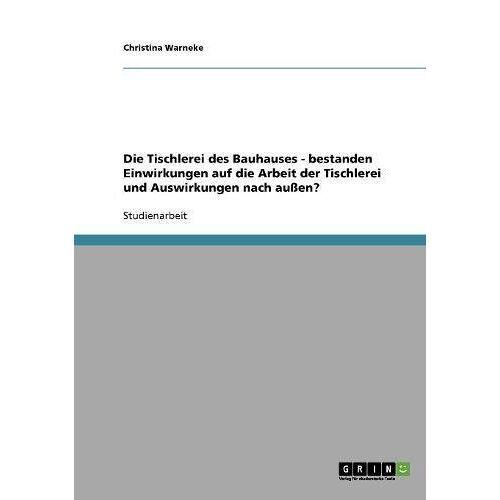 Christina Warneke - Die Tischlerei des Bauhauses - bestanden Einwirkungen auf die Arbeit der Tischlerei und Auswirkungen nach außen? - Preis vom 21.06.2021 04:48:19 h