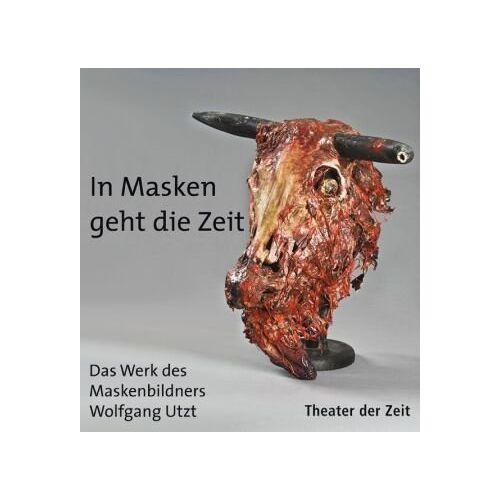 Frank Hörnigk - In Masken geht die Zeit. In Masks the Times Proceed: Das Werk des Maskenbildners Wolfgang Utzt - Preis vom 19.06.2021 04:48:54 h