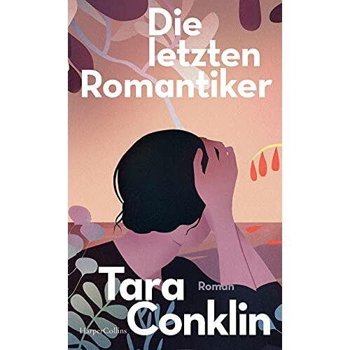 Tara Conklin - Die letzten Romantiker - Preis vom 11.06.2021 04:46:58 h