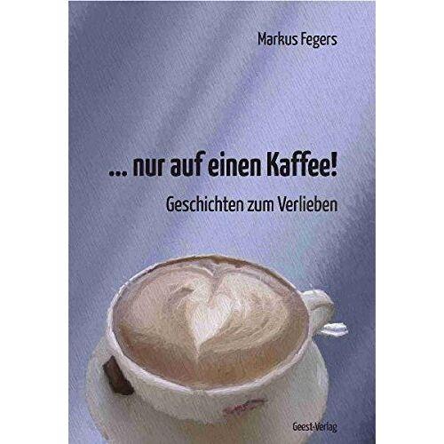 Markus Fegers - ... nur auf einen Kaffee!: Geschichten zum Verlieben - Preis vom 13.06.2021 04:45:58 h