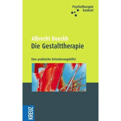 Albrecht Boeckh - Die Gestalttherapie: Eine praktische Orientierungshilfe! - Preis vom 15.10.2021 04:56:39 h