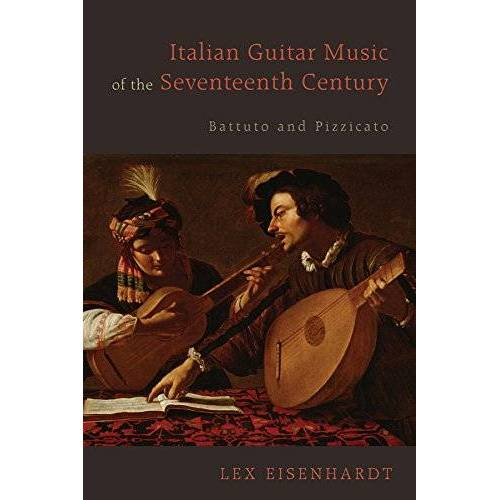 Lex Eisenhardt - Eisenhardt, L: Italian Guitar Music of the Seventeenth Centu: Battuto and Pizzicato (Eastman Studies in Music) - Preis vom 15.10.2021 04:56:39 h