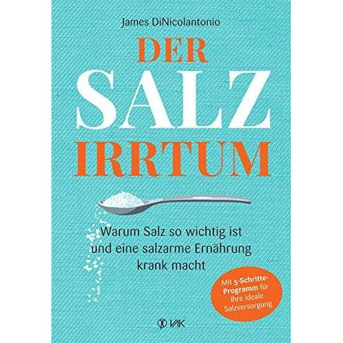 James DiNicolantonio - Der Salz-Irrtum: Warum Salz so wichtig ist und eine salzarme Ernährung krank macht - Preis vom 15.06.2021 04:47:52 h