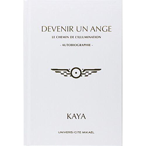 Kaya - Devenir un ange - Le chemin de l'illumination - Preis vom 13.06.2021 04:45:58 h