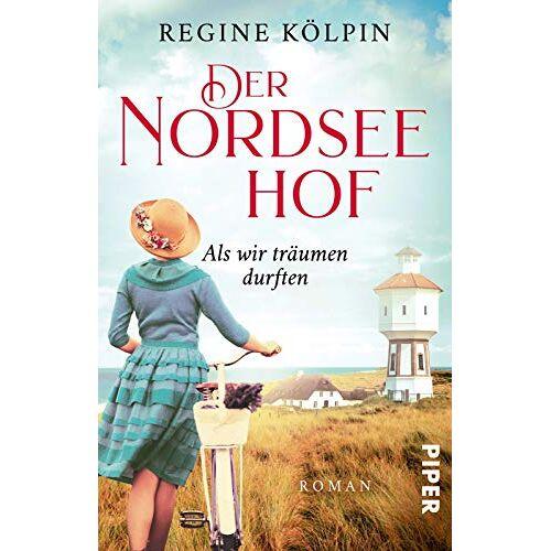 Regine Kölpin - Der Nordseehof – Als wir träumen durften (Der Nordseehof 1): Roman - Preis vom 17.06.2021 04:48:08 h