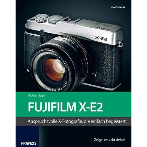Michael Nagel - Kamerabuch Fujifilm X-E2: Das Kamerabuch für Bilder, die begeistern - Preis vom 13.06.2021 04:45:58 h